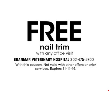 free nail trim with any office visit. With this coupon. Not valid with other offers or prior services. Expires 11-11-16.