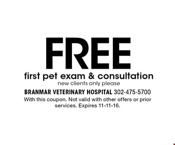 free first pet exam & consultation. new clients only please. With this coupon. Not valid with other offers or prior services. Expires 11-11-16.