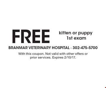 Free kitten or puppy 1st exam. With this coupon. Not valid with other offers or prior services. Expires 2/10/17.