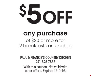 $5 Off any purchase of $20 or more for 2 breakfasts or lunches. With this coupon. Not valid with other offers. Expires 12-9-16.