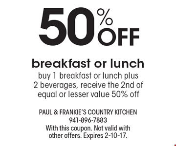 50% Off breakfast or lunch. Buy 1 breakfast or lunch plus 2 beverages, receive the 2nd of equal or lesser value 50% off. With this coupon. Not valid with other offers. Expires 2-10-17.