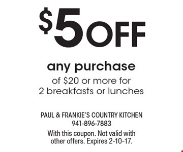 $5 Off any purchase of $20 or more for 2 breakfasts or lunches. With this coupon. Not valid with other offers. Expires 2-10-17.