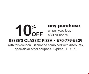 10% Off any purchase when you buy $30 or more. With this coupon. Cannot be combined with discounts, specials or other coupons. Expires 11-17-16.