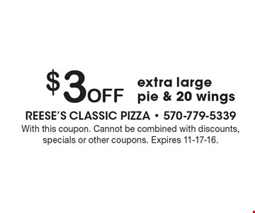 $3 Off extra large pie & 20 wings. With this coupon. Cannot be combined with discounts, specials or other coupons. Expires 11-17-16.