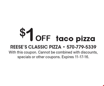 $1 Off taco pizza. With this coupon. Cannot be combined with discounts, specials or other coupons. Expires 11-17-16.