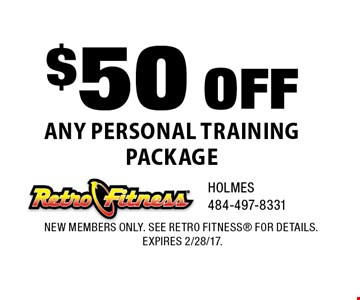 $50 off any personal training package. new members only. See Retro Fitness for details. expires 2/28/17.