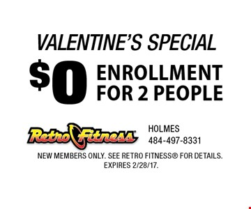 valentine's special $0 ENROLLMENT for 2 people. new members only. See Retro Fitness for details. expires 2/28/17.