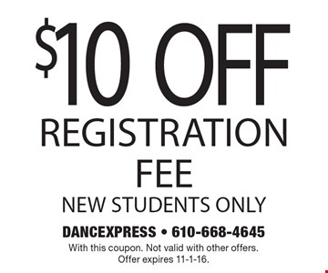 $10 OFF Registration FEE. New students only. With this coupon. Not valid with other offers.Offer expires 11-1-16.