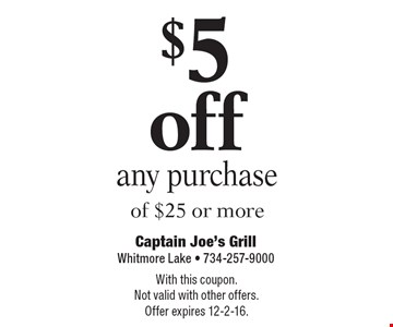 $5 off any purchase of $25 or more. With this coupon. Not valid with other offers. Offer expires 12-2-16.