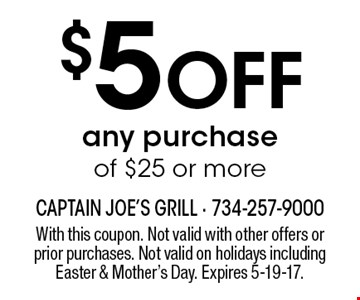 $5 Off any purchase of $25 or more. With this coupon. Not valid with other offers or prior purchases. Not valid on holidays including Easter & Mother's Day. Expires 5-19-17.
