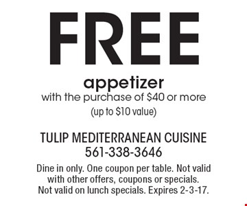 Free appetizer with the purchase of $40 or more (up to $10 value). Dine in only. One coupon per table. Not valid with other offers, coupons or specials.Not valid on lunch specials. Expires 2-3-17.