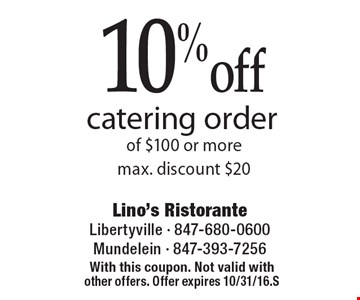 10% off catering order of $100 or more max. discount $20. With this coupon. Not valid with other offers. Offer expires 10/31/16.S