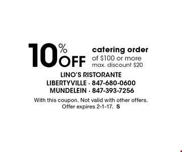 10% off catering order of $100 or more. Max. discount $20. With this coupon. Not valid with other offers. Offer expires 2-1-17.S