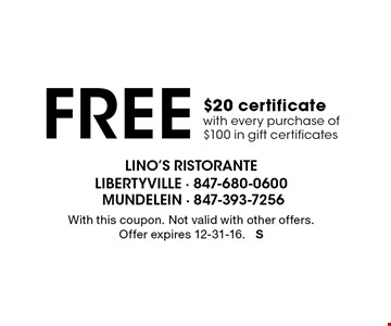 Free $20 certificate with every purchase of $100 in gift certificates. With this coupon. Not valid with other offers. Offer expires 12-31-16. S