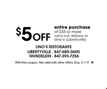 $5 Off entire purchase of $35 or more carry-out, delivery or dine in (Libertyville). With this coupon. Not valid with other offers. Exp. 2-1-17.N