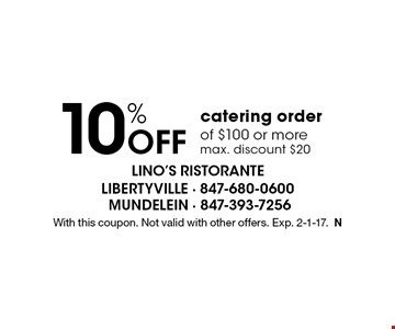 10% Off catering order of $100 or more max. discount $20. With this coupon. Not valid with other offers. Exp. 2-1-17.N