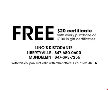 free $20 certificate with every purchase of $100 in gift certificates. With this coupon. Not valid with other offers. Exp. 12-31-16. N
