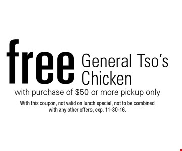 Free General Tso's Chicken with purchase of $50 or more, pickup only. With this coupon, not valid on lunch special, not to be combined with any other offers. Exp. 11-30-16.