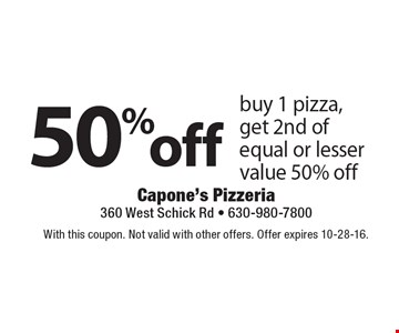50% off pizza. Buy 1 pizza, get 2nd of equal or lesser value 50% off. With this coupon. Not valid with other offers. Offer expires 10-28-16.