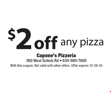 $2 off any pizza. With this coupon. Not valid with other offers. Offer expires 10-28-16.