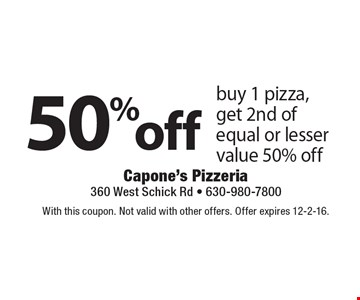 50% off buy 1 pizza, get 2nd of equal or lesser value 50% off. With this coupon. Not valid with other offers. Offer expires 12-2-16.