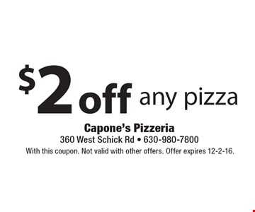 $2 off any pizza. With this coupon. Not valid with other offers. Offer expires 12-2-16.