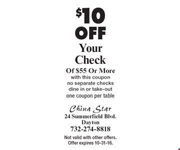 $10 Off Your Check Of $55 Or More, with this coupon, no separate checks dine in or take-out, one coupon per table. Not valid with other offers. Offer expires 10-31-16.