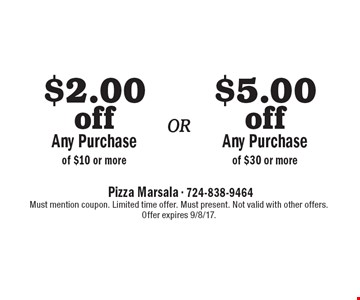$5.00 off Any Purchase of $30 or more or $2.00 off Any Purchase of $10 or more. Must mention coupon. Limited time offer. Must present. Not valid with other offers. Offer expires 9/8/17.