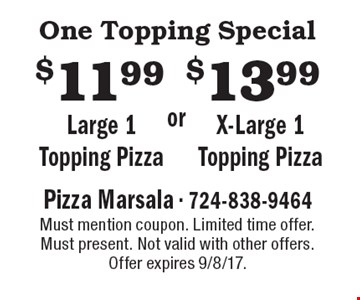 One Topping Special! $11.99 Large 1 Topping Pizza or $13.99 X-Large 1 Topping Pizza. Must mention coupon. Limited time offer. Must present. Not valid with other offers. Offer expires 9/8/17.