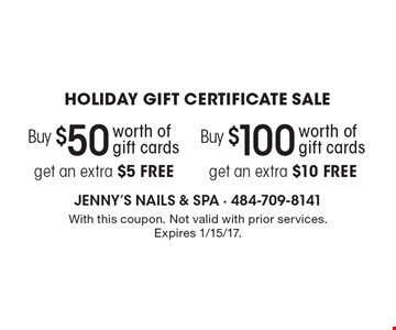 Holiday gift certificate sale - Buy $50 worth of gift cards, get an extra $5 FREE. Buy $100 worth of gift cards, get an extra $10 FREE. With this coupon. Not valid with prior services. Expires 1/15/17.