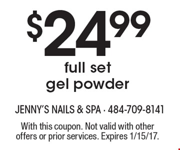 $24.99 full set gel powder. With this coupon. Not valid with other offers or prior services. Expires 1/15/17.