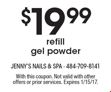 $19.99 refill gel powder. With this coupon. Not valid with other offers or prior services. Expires 1/15/17.