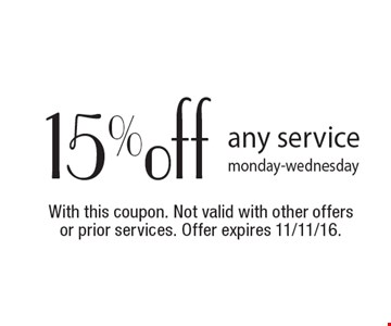 15% off any service monday-wednesday. With this coupon. Not valid with other offers or prior services. Offer expires 11/11/16.