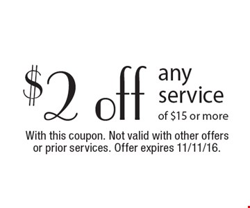 $2 off any service of $15 or more. With this coupon. Not valid with other offers or prior services. Offer expires 11/11/16.