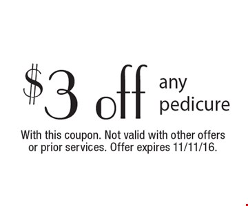 $3 off any pedicure. With this coupon. Not valid with other offers or prior services. Offer expires 11/11/16.