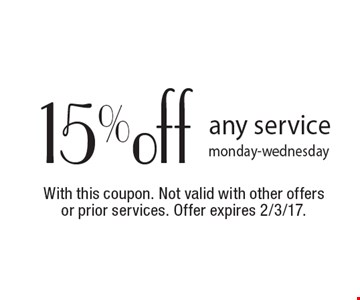 15% off any service. Monday-Wednesday. With this coupon. Not valid with other offers or prior services. Offer expires 2/3/17.
