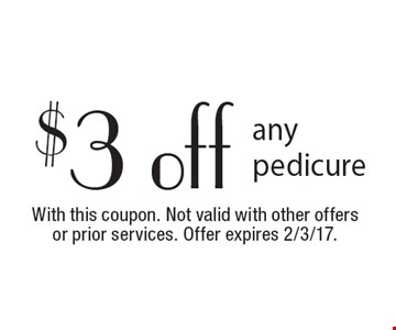 $3 off any pedicure. With this coupon. Not valid with other offers or prior services. Offer expires 2/3/17.