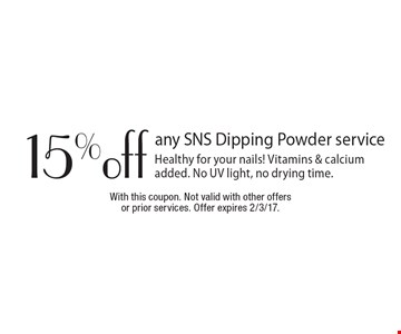 15%off any SNS Dipping Powder service. Healthy for your nails! Vitamins & calcium added. No UV light, no drying time. With this coupon. Not valid with other offers or prior services. Offer expires 2/3/17.