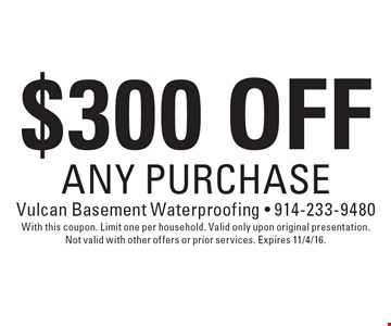 $300 off ANY PURCHASE. With this coupon. Limit one per household. Valid only upon original presentation. Not valid with other offers or prior services. Expires 11/4/16.