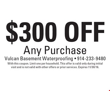 $300 Off Any Purchase. With this coupon. Limit one per household. This offer is valid only during initial visit and is not valid with other offers or prior services. Expires 11/30/16.
