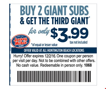 Buy 2 Giant Subs & Get the third Giant for only $3.99One Coupon per person per visit per day. Not to be combined with other offers.