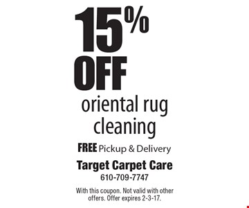 15% OFF oriental rug cleaning. FREE Pickup & Delivery. With this coupon. Not valid with other offers. Offer expires 2-3-17.