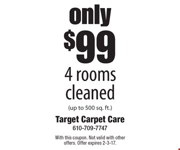 Only $99 4 rooms cleaned (up to 500 sq. ft.). With this coupon. Not valid with other offers. Offer expires 2-3-17.