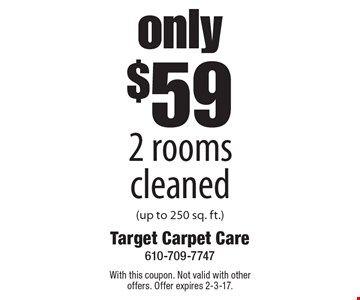 Only $59 2 rooms cleaned (up to 250 sq. ft.). With this coupon. Not valid with other offers. Offer expires 2-3-17.