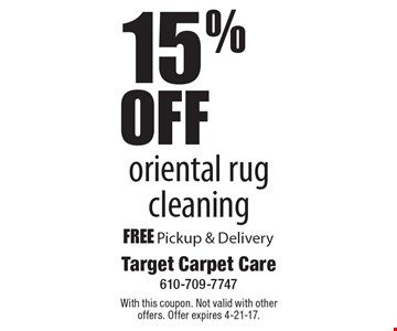15% OFF oriental rug cleaning. FREE Pickup & Delivery. With this coupon. Not valid with other offers. Offer expires 4-21-17.