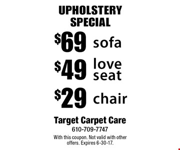 upholstery SPECIAL $29 chair. $49 love seat. $69 sofa.  With this coupon. Not valid with other offers. Expires 6-30-17.
