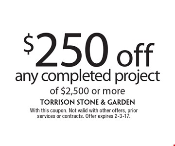 $250 off any completed project of $2,500 or more. With this coupon. Not valid with other offers, prior services or contracts. Offer expires 2-3-17.