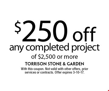 $250 off any completed project of $2,500 or more. With this coupon. Not valid with other offers, prior services or contracts. Offer expires 3-10-17.