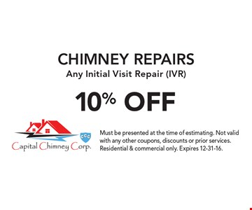 10% OFF CHIMNEY REPAIRS. Any Initial Visit Repair (IVR). Must be presented at the time of estimating. Not valid with any other coupons, discounts or prior services. Residential & commercial only. Expires 12-31-16.