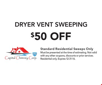 $50 OFF DRYER VENT SWEEPING. Must be presented at the time of estimating. Not valid with any other coupons, discounts or prior services. Residential only. Expires 12-31-16.